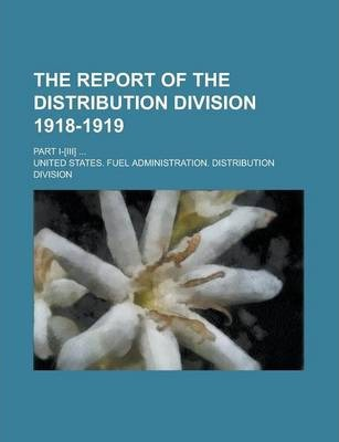 The Report of the Distribution Division 1918-1919; Part I-[Iii] ...