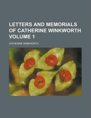 Letters and Memorials of Catherine Winkworth Volume 1