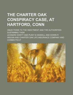 The Charter Oak Conspiracy Case, at Hartford, Conn; Objections to the Indictment and the Authorities Sustaining Them