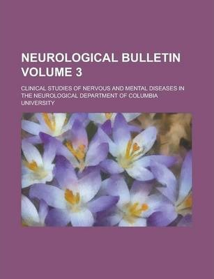 Neurological Bulletin; Clinical Studies of Nervous and Mental Diseases in the Neurological Department of Columbia University Volume 3