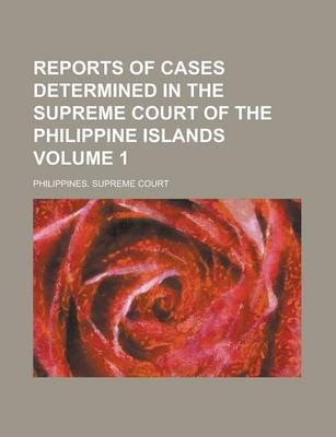 Reports of Cases Determined in the Supreme Court of the Philippine Islands Volume 1