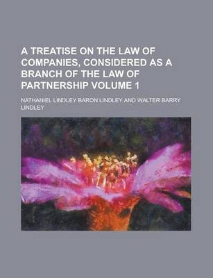 A Treatise on the Law of Companies, Considered as a Branch of the Law of Partnership Volume 1