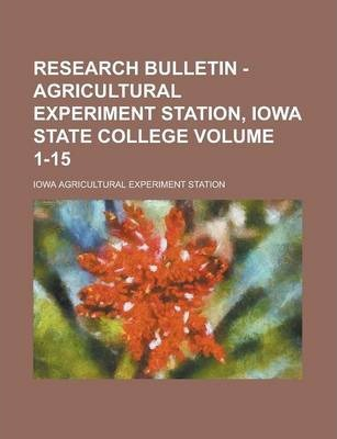 Research Bulletin - Agricultural Experiment Station, Iowa State College Volume 1-15