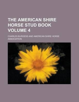 The American Shire Horse Stud Book Volume 4