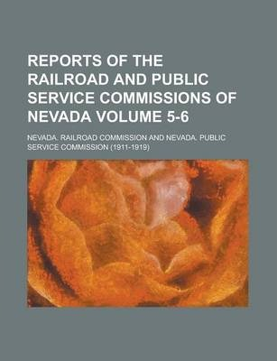 Reports of the Railroad and Public Service Commissions of Nevada Volume 5-6