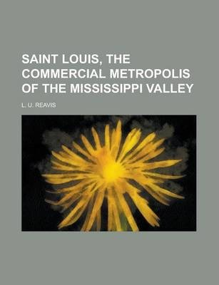 Saint Louis, the Commercial Metropolis of the Mississippi Valley