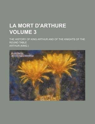 La Mort D'Arthure; The History of King Arthur and of the Knights of the Round Table Volume 3