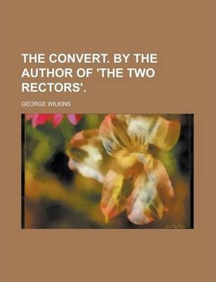 The Convert. by the Author of 'The Two Rectors'