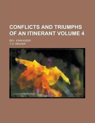 Conflicts and Triumphs of an Itinerant; REV. John Kiger Volume 4