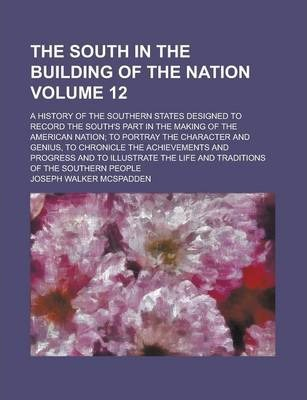 The South in the Building of the Nation; A History of the Southern States Designed to Record the South's Part in the Making of the American Nation; To Portray the Character and Genius, to Chronicle the Achievements and Progress Volume 12