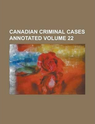 Canadian Criminal Cases Annotated Volume 22