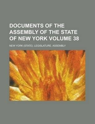 Documents of the Assembly of the State of New York Volume 38