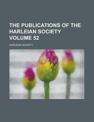 The Publications of the Harleian Society Volume 52