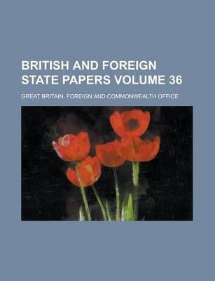 British and Foreign State Papers Volume 36