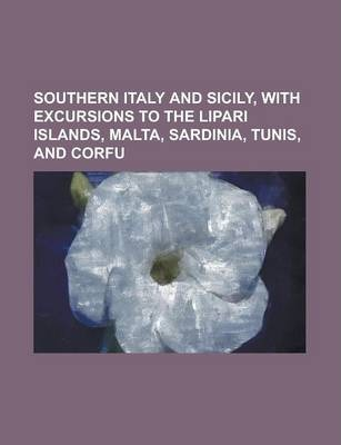 Southern Italy and Sicily, with Excursions to the Lipari Islands, Malta, Sardinia, Tunis, and Corfu