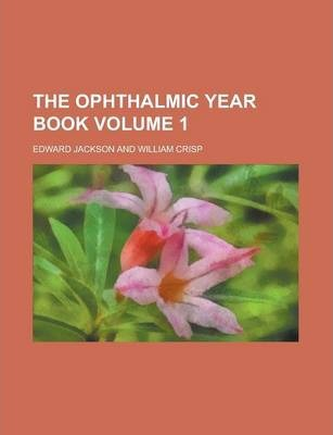 The Ophthalmic Year Book Volume 1