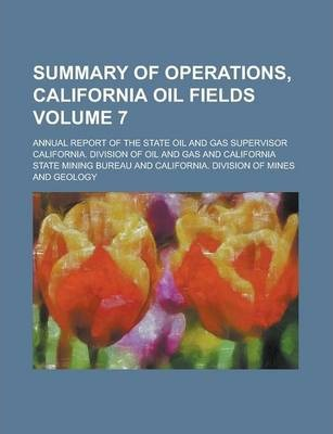 Summary of Operations, California Oil Fields; Annual Report of the State Oil and Gas Supervisor Volume 7