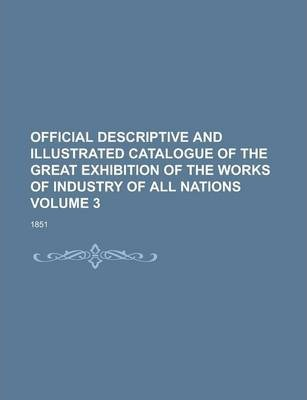 Official Descriptive and Illustrated Catalogue of the Great Exhibition of the Works of Industry of All Nations; 1851 Volume 3