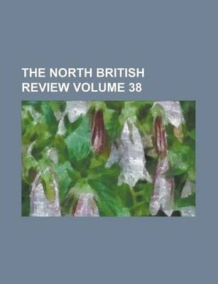 The North British Review Volume 38