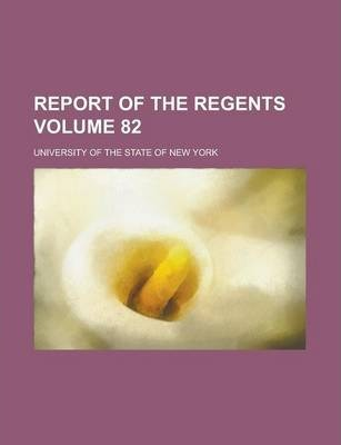 Report of the Regents Volume 82