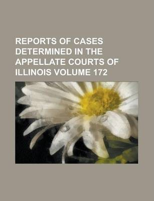 Reports of Cases Determined in the Appellate Courts of Illinois Volume 172