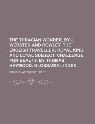 The Thracian Wonder, by J. Webster and Rowley. the English Traveller