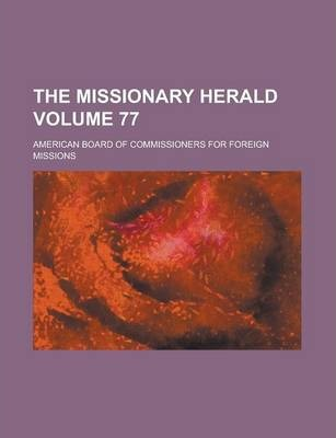 The Missionary Herald Volume 77