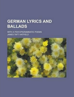 German Lyrics and Ballads; With a Few Epigrammatic Poems