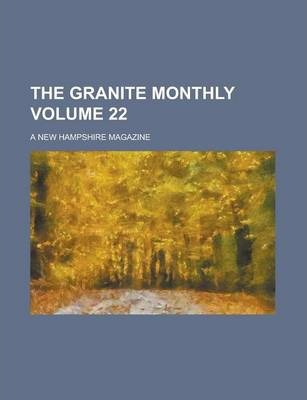 The Granite Monthly; A New Hampshire Magazine Volume 22