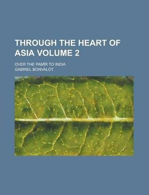 Through the Heart of Asia; Over the Pamir to India Volume 2