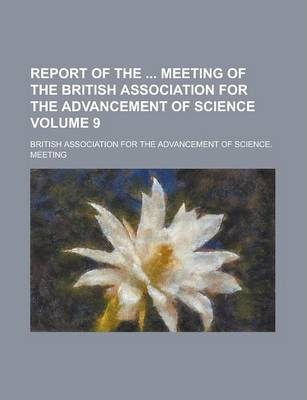 Report of the Meeting of the British Association for the Advancement of Science Volume 9