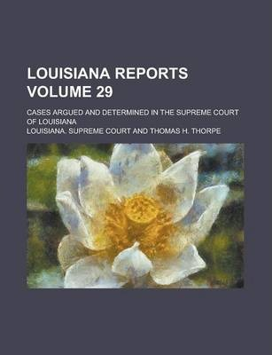 Louisiana Reports; Cases Argued and Determined in the Supreme Court of Louisiana Volume 29