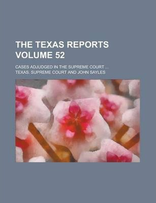 The Texas Reports; Cases Adjudged in the Supreme Court ... Volume 52