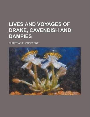 Lives and Voyages of Drake, Cavendish and Dampies