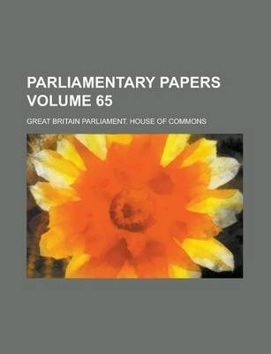 Parliamentary Papers Volume 65