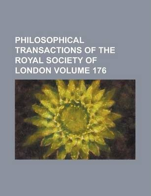 Philosophical Transactions of the Royal Society of London Volume 176