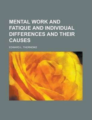 Mental Work and Fatique and Individual Differences and Their Causes