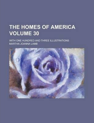 The Homes of America; With One Hundred and Three Illustrations Volume 30