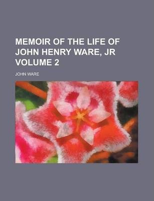 Memoir of the Life of John Henry Ware, Jr Volume 2
