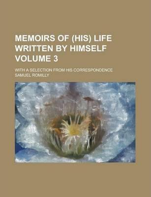 Memoirs of (His) Life Written by Himself; With a Selection from His Correspondence Volume 3