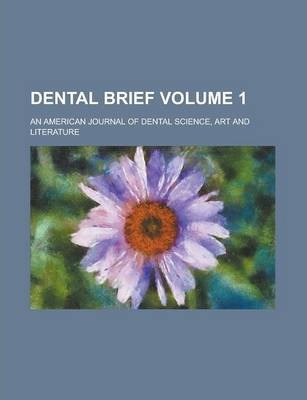 Dental Brief; An American Journal of Dental Science, Art and Literature Volume 1