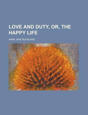 Love and Duty, Or, the Happy Life