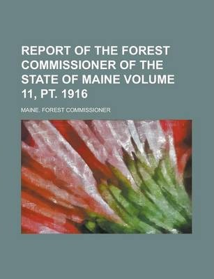 Report of the Forest Commissioner of the State of Maine Volume 11, PT. 1916
