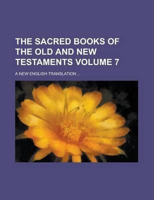 The Sacred Books of the Old and New Testaments; A New English Translation ... Volume 7