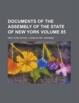 Documents of the Assembly of the State of New York Volume 85