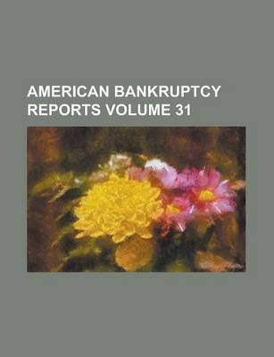 American Bankruptcy Reports Volume 31
