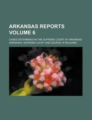 Arkansas Reports; Cases Determined in the Supreme Court of Arkansas Volume 6