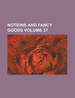 Notions and Fancy Goods Volume 37