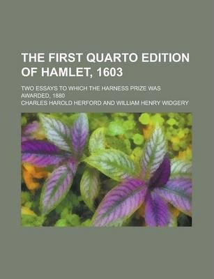 The First Quarto Edition of Hamlet, 1603; Two Essays to Which the Harness Prize Was Awarded, 1880