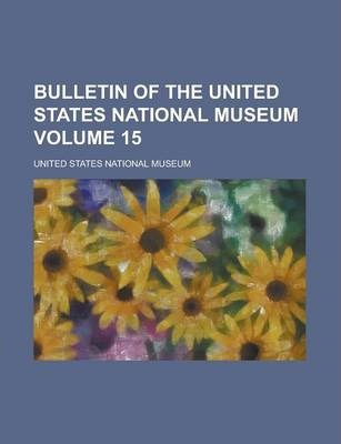 Bulletin of the United States National Museum Volume 15